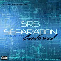Srb Separation Confirmed (The Blue Print) — Carns Hill