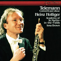 Telemann: Oboe Concertos — Academy of St. Martin in the Fields, Iona Brown, Heinz Holliger & Chamber Orchestra of Europe