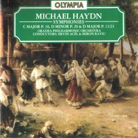 Michael Haydn: Symphony in C Major, P. 10; Symphony in D Major, P. 20 & Symphony in D Major, P. 11/21 — Michael Haydn, The Oradea Philharmonic Orchestra, Ervin Acél, Miron Raţiu