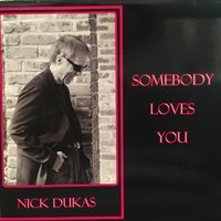 Somebody Loves You — Nick Dukas