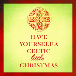 Have Yourself a Celtic Little Christmas — Ирвинг Берлин, Франц Грубер, Christmas Music, The Irish Christmas & Celtic Christmas Nollag, Celtic Spirit