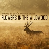 Flowers in the Wildwood - Women in Early Country Music — сборник