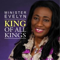 King of All Kings — Minister Evelyn Akrasi
