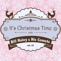 It's Christmas Time with Bill Haley & His Comets, Vol. 01 — Bill Haley & His Comets & Bill Haley & His Comets, Bill Haley, His Comets & Bill Haley & His Comets