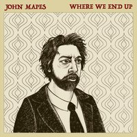 Where We End Up — John Mapes