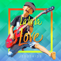 La La La Love — Jesus Kids