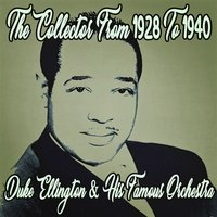 Duke Ellington the Collector from 1928 to 1940 — Duke Ellington & His Famous Orchestra