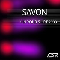 In Your Shirt 2009 — Savon