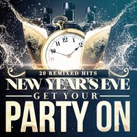 New Year's Eve Get Your Party On — #1 Hits Now, Workout Remix Factory, Dj Remix Factory