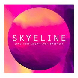 Something About Your Basement — Skyeline