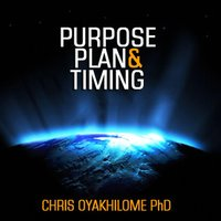 Purpose, Plan and Timing — Chris Oyakhilome Ph.d