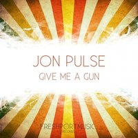 Give Me a Gun — Jon Pulse