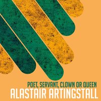 Poet, Servant, Clown or Queen — Alastair Artingstall