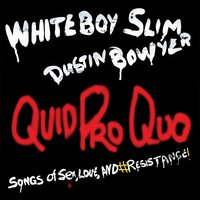 Quid Pro Quo: Songs of Sex, Love, And #Resistance! — Whiteboy Slim