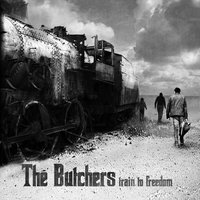 Train to Freedom — The Butchers
