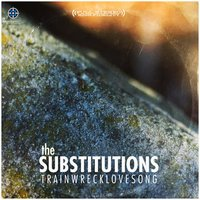 Trainwrecklovesong — The Substitutions