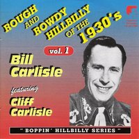 Rough and Rowdy Hillbilly of the 1930's Vol. 1 — Bill Carlisle, Cliff Carlisle, Bill Carlisle|Cliff Carlisle