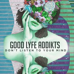 Don't Listen to Your Mind — Good Lyfe Addikts