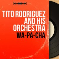 Wa-Pa-Cha — Tito Rodriguez And His Orchestra
