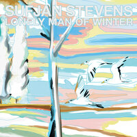 Lonely Man of Winter — Sufjan Stevens / Alec Duffy