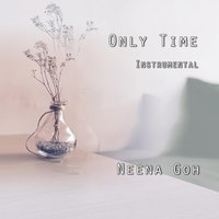 Only Time — Neena Goh