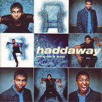 Let's do it now — Haddaway