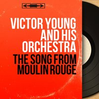 The Song from Moulin Rouge — Victor Young and His Orchestra