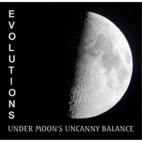 Under Moon's Uncanny Balance — Evolutions
