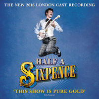 "Half a Sixpence (2016 London Cast Recording) — The ""Half a Sixpence"" 2016 London Cast, Half a Sixpence 2016 London Cast"