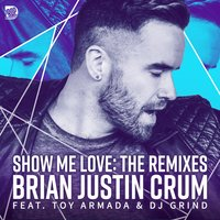 Show Me Love - The Remixes — DJ Grind, Toy Armada, Brian Justin Crum