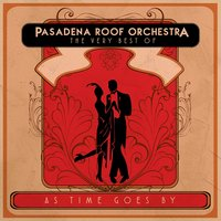 As Time Goes By: The Very Best of the Pasadena Roof Orchestra — The Pasadena Roof Orchestra