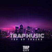 Trap City — Top Up Tracks