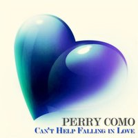 Can't Help Falling in Love — Perry Como