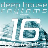Deep House Rhythms, Vol. 16 — сборник