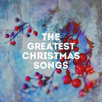 The Greatest Christmas Songs — The Merry Christmas Players, Christmas Favourites, Xmas Collective, Irving Berlin