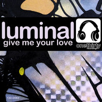 Give Me Your Love — Luminal