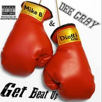 Get Beat Up — Mike B, Diotti Kartel, Dee Gray