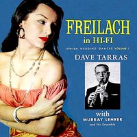 Freilach in Hi-Fi - Jewish Wedding Dances, Vol. 1 — Dave Tarras, The Murray Lehrer Ensemble