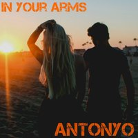 In Your Arms — Antonyo