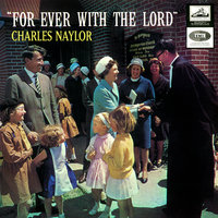 Forever With The Lord — Charles Naylor
