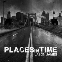 Places in Time — Jason James
