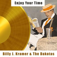 Enjoy Your Time — Billy J Kramer & The Dakotas, The Dakotas, Billy J. Kramer & The Dakotas, The Dakotas