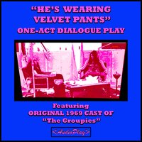"""He's Wearing Velvet Pants"": One-Act Dialogue Play — The Groupies"