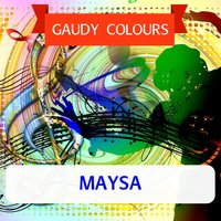 Gaudy Colours — Maysa