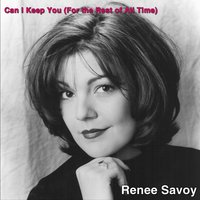 Can I Keep You (For the Rest of All Time) — Renee Savoy
