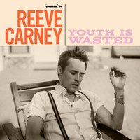 Youth Is Wasted — Reeve Carney