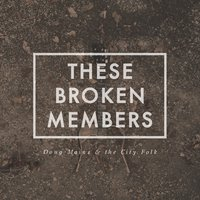 These Broken Members — Doug Mains & the City Folk