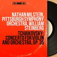 Tchaikovsky: Concerto for Violin and Orchestra, Op. 35 — Пётр Ильич Чайковский, Nathan Milstein, Pittsburgh Symphony Orchestra, William Steinberg