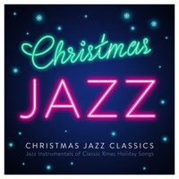 Christmas Jazz Classics - Jazz Instrumentals of Classic Xmas Holiday Songs — Steven C, Jacques Legrand Piano Trio, Jack Livingston Big Band
