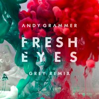 Fresh Eyes — Andy Grammer, Andy Grammer & Grey